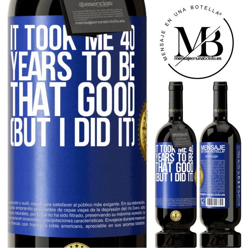 29,95 € Free Shipping   Red Wine Premium Edition MBS® Reserva It took me 40 years to be that good (But I did it) Blue Label. Customizable label Reserva 12 Months Harvest 2013 Tempranillo