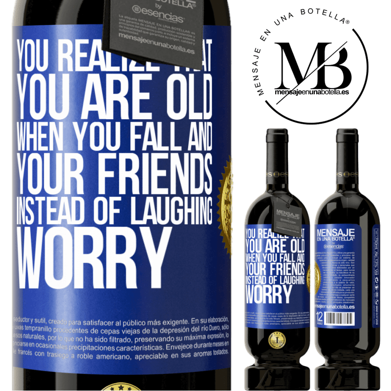 29,95 € Free Shipping | Red Wine Premium Edition MBS® Reserva You realize that you are old when you fall and your friends, instead of laughing, worry Blue Label. Customizable label Reserva 12 Months Harvest 2013 Tempranillo
