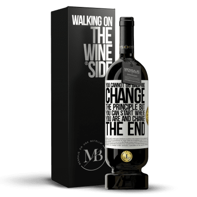 «You cannot go back and change the principle. But you can start where you are and change the end» Premium Edition MBS® Reserva