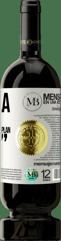 «Si ella no viene, recurre al plan VE» Premium Edition MBS® Reserva