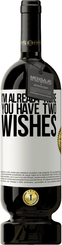 29,95 € | Red Wine Premium Edition MBS Reserva I'm already here. You have two wishes Yellow Label. Customizable label I.G.P. Vino de la Tierra de Castilla y León Aging in oak barrels 12 Months Harvest 2013 Spain Tempranillo