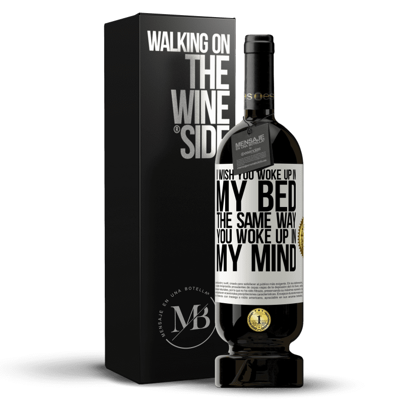29,95 € Free Shipping | Red Wine Premium Edition MBS® Reserva I wish you woke up in my bed the same way you woke up in my mind White Label. Customizable label Reserva 12 Months Harvest 2013 Tempranillo