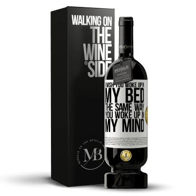 «I wish you woke up in my bed the same way you woke up in my mind» Premium Edition MBS® Reserva