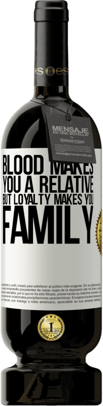 29,95 € Free Shipping | Red Wine Premium Edition MBS® Reserva Blood makes you a relative, but loyalty makes you family White Label. Customizable label Reserva 12 Months Harvest 2013 Tempranillo