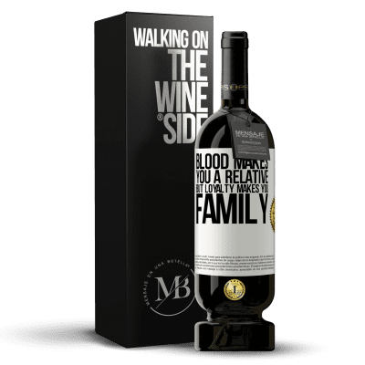 «Blood makes you a relative, but loyalty makes you family» Premium Edition MBS® Reserva