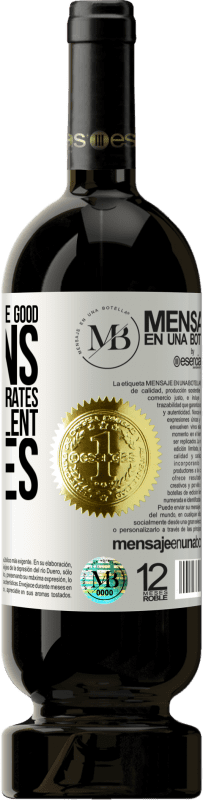 «The mediocre says, the good explains, the great demonstrates and the excellent inspires» Premium Edition MBS® Reserva