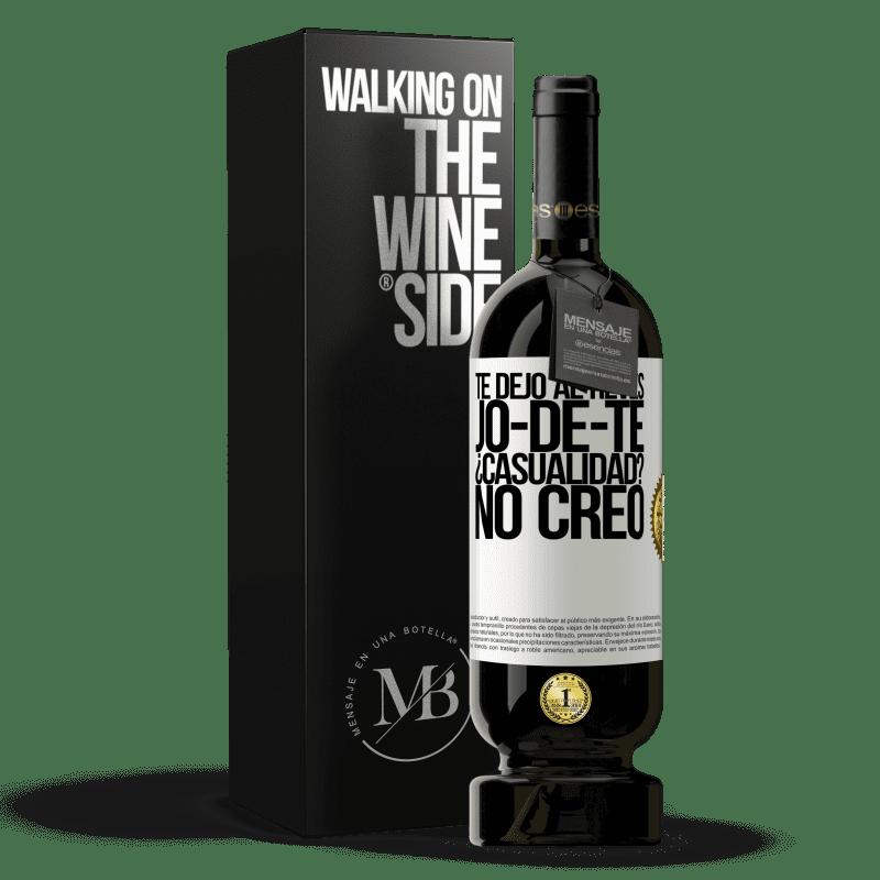 29,95 € Free Shipping   Red Wine Premium Edition MBS® Reserva TE DEJO, al revés, JO-DE-TE ¿Casualidad? No creo White Label. Customizable label Reserva 12 Months Harvest 2013 Tempranillo