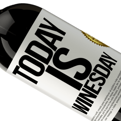 Unique & Personal Expressions. «Today is winesday!» Premium Edition MBS® Reserva