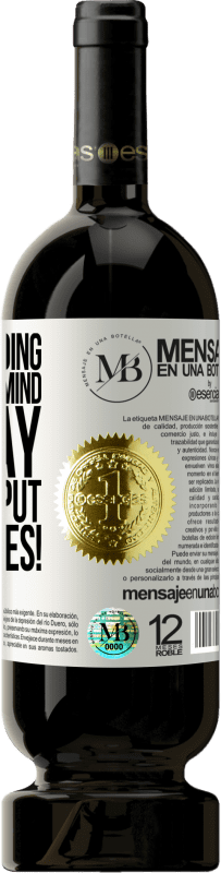 «If you're going to be on my mind all day, at least put on clothes!» Premium Edition MBS® Reserva
