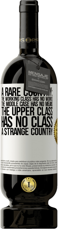 29,95 € Free Shipping | Red Wine Premium Edition MBS® Reserva A rare country: the working class has no works, the middle case has no means, the upper class has no class. A strange country White Label. Customizable label Reserva 12 Months Harvest 2013 Tempranillo