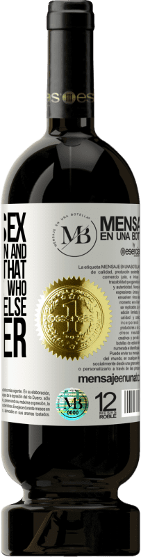 «Remove sex from the equation and you will see that there are people who have nothing else to offer» Premium Edition MBS® Reserva