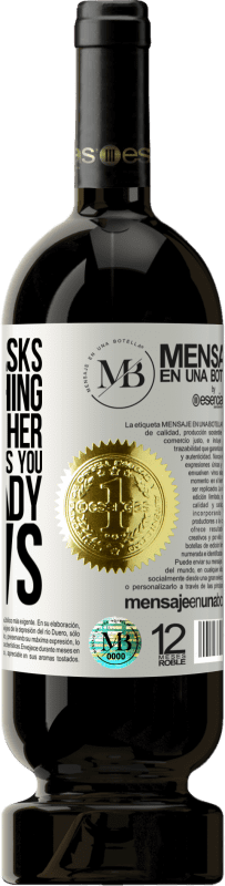 «If a woman asks you something, don't lie to her, because if she asks you, she already knows» Premium Edition MBS® Reserva