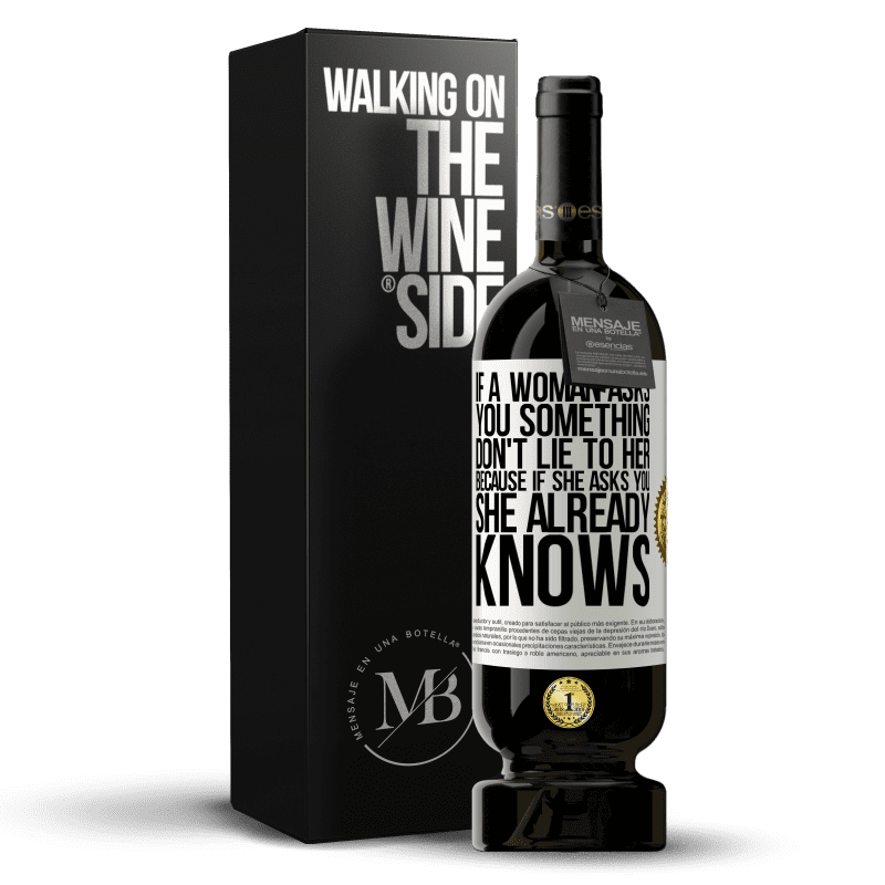 29,95 € Free Shipping | Red Wine Premium Edition MBS® Reserva If a woman asks you something, don't lie to her, because if she asks you, she already knows White Label. Customizable label Reserva 12 Months Harvest 2013 Tempranillo