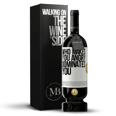 «Who makes you angry dominates you» Premium Edition MBS® Reserva
