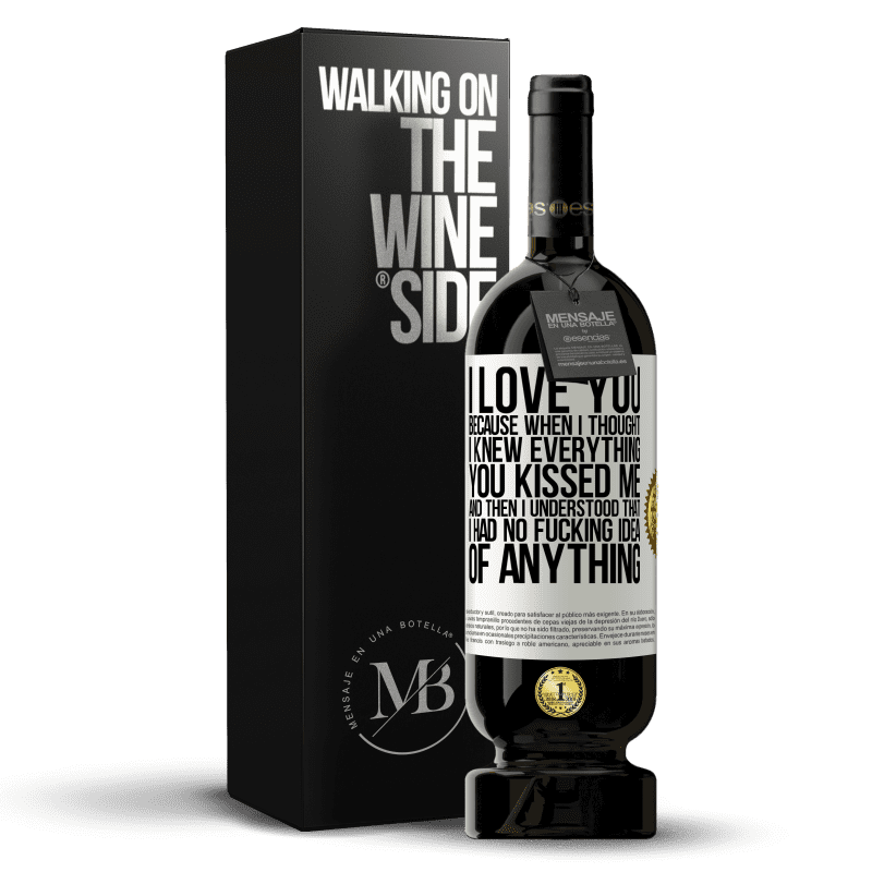 29,95 € Free Shipping | Red Wine Premium Edition MBS® Reserva I LOVE YOU Because when I thought I knew everything you kissed me. And then I understood that I had no fucking idea of White Label. Customizable label Reserva 12 Months Harvest 2013 Tempranillo