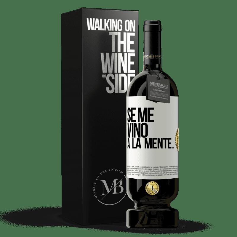 29,95 € Free Shipping | Red Wine Premium Edition MBS® Reserva Se me VINO a la mente… White Label. Customizable label Reserva 12 Months Harvest 2013 Tempranillo