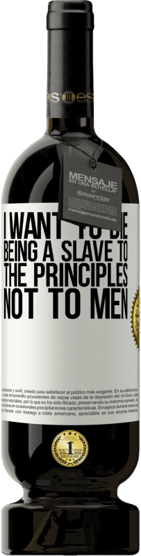29,95 € Free Shipping | Red Wine Premium Edition MBS® Reserva I want to die being a slave to the principles, not to men White Label. Customizable label Reserva 12 Months Harvest 2013 Tempranillo