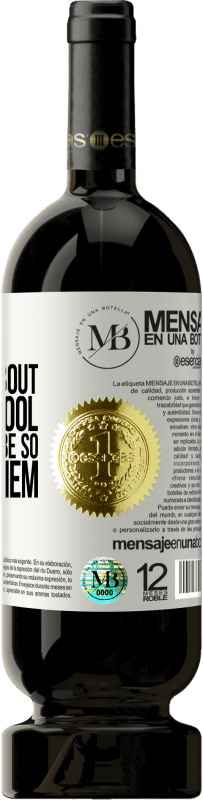 «No fool complains about being a a fool. It should not be so bad for them» Premium Edition MBS® Reserva