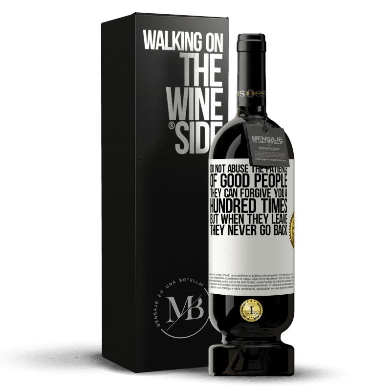 29,95 € Free Shipping | Red Wine Premium Edition MBS® Reserva Do not abuse the patience of good people. They can forgive you a hundred times, but when they leave, they never go back White Label. Customizable label Reserva 12 Months Harvest 2013 Tempranillo