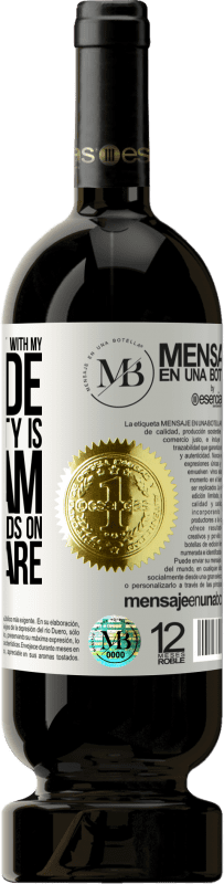 «Do not confuse my personality with my attitude. My personality is who I am. My attitude depends on who you are» Premium Edition MBS® Reserva