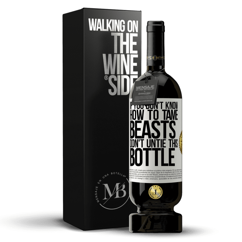 29,95 € Free Shipping   Red Wine Premium Edition MBS® Reserva If you don't know how to tame beasts don't untie this bottle White Label. Customizable label Reserva 12 Months Harvest 2013 Tempranillo