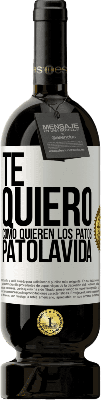 29,95 € Free Shipping | Red Wine Premium Edition MBS® Reserva TE QUIERO, como quieren los patos. PATOLAVIDA White Label. Customizable label Reserva 12 Months Harvest 2013 Tempranillo