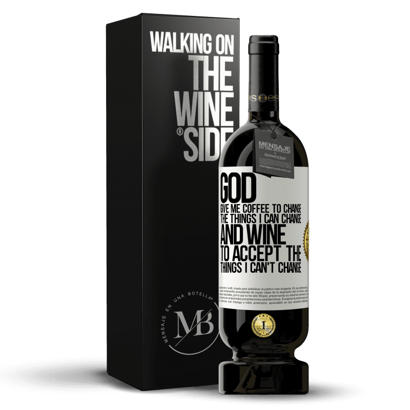 29,95 € Free Shipping   Red Wine Premium Edition MBS® Reserva God, give me coffee to change the things I can change, and he came to accept the things I can't change White Label. Customizable label Reserva 12 Months Harvest 2013 Tempranillo