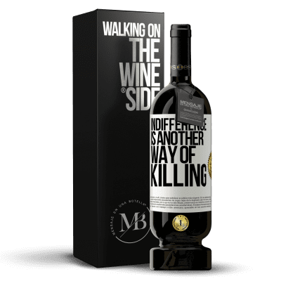 «Indifference is another way of killing» Premium Edition MBS® Reserva