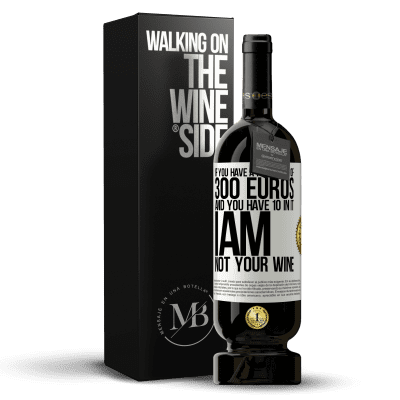 «If you have a portfolio of 300 euros and you have 10 in it, I am not your wine» Premium Edition MBS® Reserva