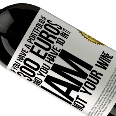 Unique & Personal Expressions. «If you have a portfolio of 300 euros and you have 10 in it, I am not your wine» Premium Edition MBS® Reserva