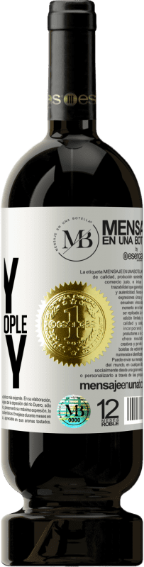 «Be happy. That drives people crazy» Premium Edition MBS® Reserva