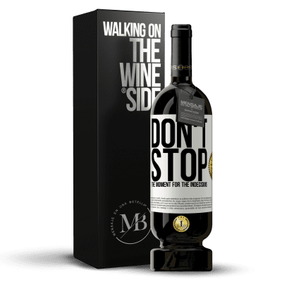 «Don't stop the moment for the indecisions» Premium Edition MBS® Reserva