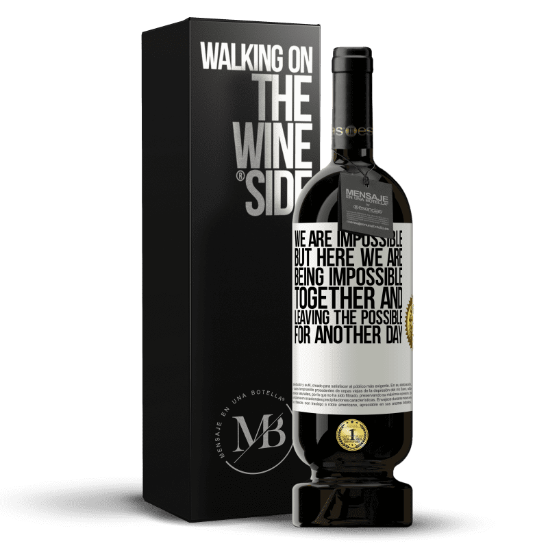 29,95 € Free Shipping | Red Wine Premium Edition MBS® Reserva We are impossible, but here we are, being impossible together and leaving the possible for another day White Label. Customizable label Reserva 12 Months Harvest 2013 Tempranillo