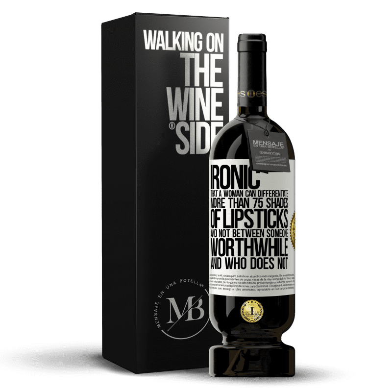 29,95 € Free Shipping | Red Wine Premium Edition MBS® Reserva Ironic. That a woman can differentiate more than 75 shades of lipsticks and not between someone worthwhile and who does not White Label. Customizable label Reserva 12 Months Harvest 2013 Tempranillo