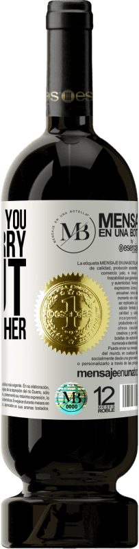 «If she wants you, don't worry about who wants her» Premium Edition MBS® Reserva
