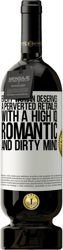 29,95 € Free Shipping | Red Wine Premium Edition MBS® Reserva Every woman deserves a perverted retailer with a high IQ, romantic and dirty mind White Label. Customizable label Reserva 12 Months Harvest 2013 Tempranillo