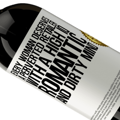 Unique & Personal Expressions. «Every woman deserves a perverted retailer with a high IQ, romantic and dirty mind» Premium Edition MBS® Reserva