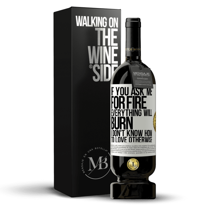 29,95 € Free Shipping | Red Wine Premium Edition MBS® Reserva If you ask me for fire, everything will burn. I don't know how to love otherwise White Label. Customizable label Reserva 12 Months Harvest 2013 Tempranillo