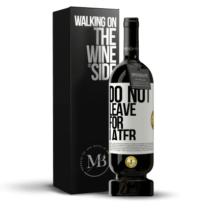 «Do not leave for later» Premium Edition MBS® Reserva