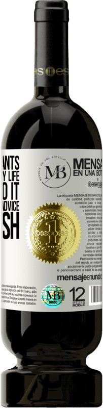 «If someone wants to help improve my life, they can do it. But I don't accept advice, only cash» Premium Edition MBS® Reserva
