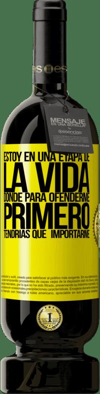 29,95 € Envío gratis | Vino Tinto Edición Premium MBS® Reserva Estoy en una etapa donde para ofenderme, primero tendrías que importarme Etiqueta Amarilla. Etiqueta personalizable Reserva 12 Meses Cosecha 2013 Tempranillo