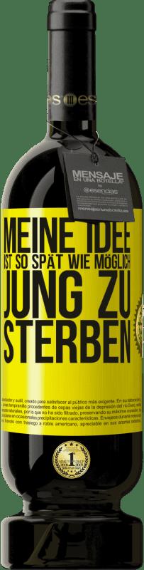 29,95 € Kostenloser Versand   Rotwein Premium Edition MBS® Reserva Meine Idee ist, so spät wie möglich jung zu sterben Gelbes Etikett. Anpassbares Etikett Reserva 12 Monate Ernte 2013 Tempranillo