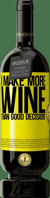 29,95 €   Red Wine Premium Edition MBS Reserva I make more wine than good decisions Yellow Label. Customizable label I.G.P. Vino de la Tierra de Castilla y León Aging in oak barrels 12 Months Harvest 2013 Spain Tempranillo