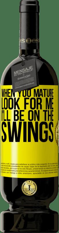 29,95 € | Red Wine Premium Edition MBS Reserva When you mature look for me. I'll be on the swings Yellow Label. Customizable label I.G.P. Vino de la Tierra de Castilla y León Aging in oak barrels 12 Months Harvest 2013 Spain Tempranillo