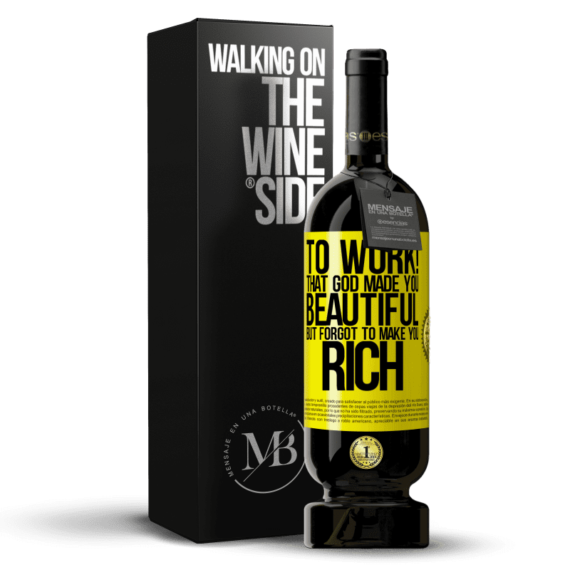 29,95 € Free Shipping | Red Wine Premium Edition MBS® Reserva to work! That God made you beautiful, but forgot to make you rich Yellow Label. Customizable label Reserva 12 Months Harvest 2013 Tempranillo