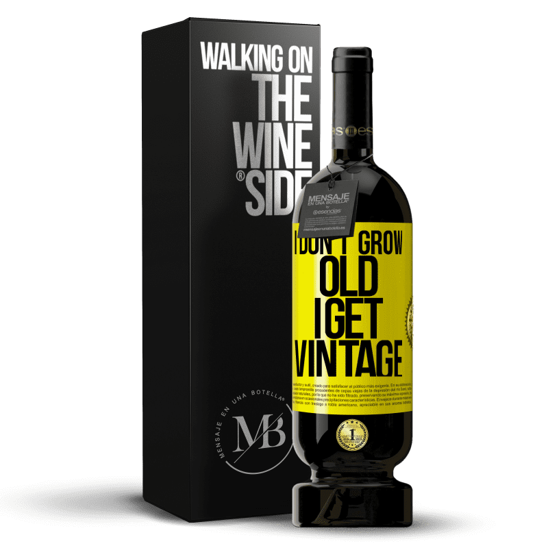 29,95 € Free Shipping | Red Wine Premium Edition MBS® Reserva I don't grow old, I get vintage Yellow Label. Customizable label Reserva 12 Months Harvest 2013 Tempranillo