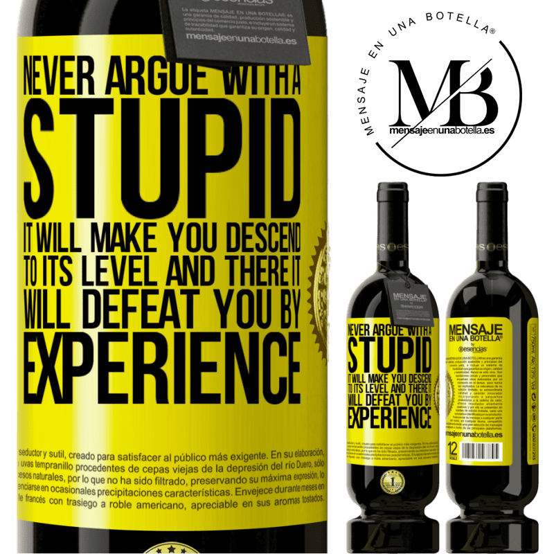29,95 € Free Shipping   Red Wine Premium Edition MBS® Reserva Never argue with a stupid. It will make you descend to its level and there it will defeat you by experience Yellow Label. Customizable label Reserva 12 Months Harvest 2013 Tempranillo