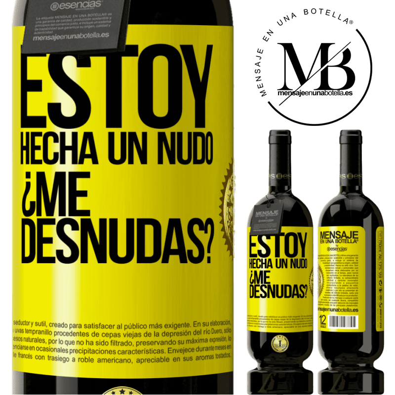 29,95 € Free Shipping | Red Wine Premium Edition MBS® Reserva Estoy hecha un nudo. ¿Me desnudas? Yellow Label. Customizable label Reserva 12 Months Harvest 2013 Tempranillo