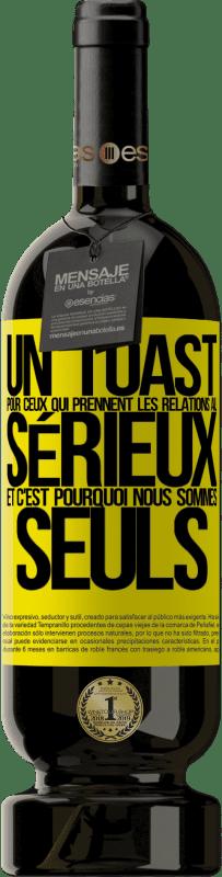 29,95 € Envoi gratuit | Vin rouge Édition Premium MBS® Reserva Un toast pour ceux qui prennent les relations au sérieux et c'est pourquoi nous sommes seuls Étiquette Jaune. Étiquette personnalisable Reserva 12 Mois Récolte 2013 Tempranillo