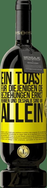 29,95 € Kostenloser Versand   Rotwein Premium Edition MBS® Reserva Ein Toast für diejenigen, die Beziehungen ernst nehmen und deshalb sind wir allein Gelbes Etikett. Anpassbares Etikett Reserva 12 Monate Ernte 2013 Tempranillo